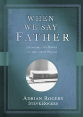 When We Say Father: Unlocking the Power of the Lord's Prayer - eBook