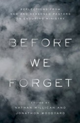 Before We Forget: Reflections from New and Seasoned Pastors on Enduring Ministry