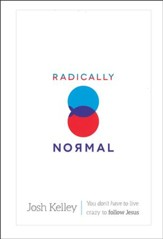 Radically Normal: You Don't Have to Live Crazy to Follow Jesus (slightly imperfect)