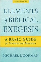 Elements of Biblical Exegesis, 3rd ed.: A Basic Guide for Students and Ministers