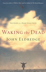 Waking the Dead: The Glory of a Heart Fully Alive - eBook