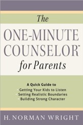 The One-Minute Counselor for Parents: A Quick Guide to Getting Your Kids to Listen, Setting Realistic Boundaries, Building Strong Character