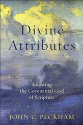 Divine Attributes: Knowing the Covenantal God of Scripture
