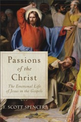 Passions of the Christ: The Emotional Life of Jesus in the Gospels