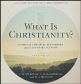 What Is Christianity?: Classical Christian Audiobooks from Legendary Authors - unabridged audiobook on CD