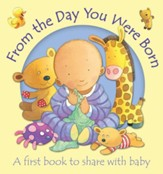 From the Day You Were Born: A First Book to Share with Baby