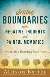 Setting Boundaries with Negative Thoughts and Memories: How to Stop Hoarding Your Hurts