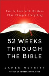 52 Weeks Through the Bible: Fall in Love with the Book That Changed Everything