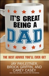 It's Great Being a Dad: The Best Advice You'll Ever Get