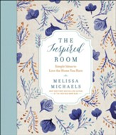 The Inspired Room: Simple Ideas to Love the Home You Have - Slightly Imperfect