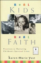 Real Kids, Real Faith: Practices for Nurturing Children's Spiritual Lives