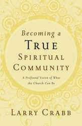 Becoming a True Spiritual Community: A Profound Vision of What the Church Can Be - eBook