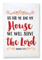 As For Me And My House, We Will Serve The Lord. Joshua  24:15, Flour Sack Towel