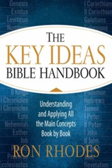 The Key Ideas Bible Handbook: Understanding and Applying All the Main Concepts Book by Book