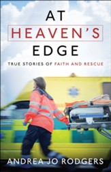 At Heaven's Edge: True Stories of Faith and Rescue
