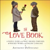 The Love Book: A Simple Guide to the Most Abused, Confused, and Misused Word in the English Language