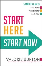 Start Here, Start Now: 5 Minutes a Day to Love Better, Work Smarter, Live Bolder  - Slightly Imperfect