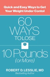60 Ways to Lose 10 Pounds (or More): Quick and Easy Ways to Get Your Weight Under Control
