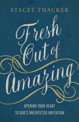 Fresh Out of Amazing: Opening Your Heart to God's Unexpected Invitation - Slightly Imperfect