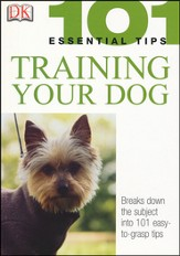 101 Essential Tips: Training Your Dog
