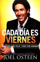 Cada Dia Es Viernes: Como Ser Feliz 7 Dias A La Semana, Every Day A Friday: How to Be Happy 7 Days A Week