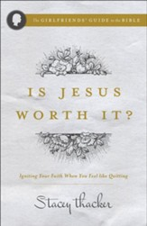 Is Jesus Worth It?: Igniting Your Faith When You Feel Like Quitting