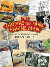 The Thomas the Tank Engine Man: The Life of Reverend W. Awdry