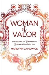 Woman of Valor: Discovering the Courage and Strength God Gave You
