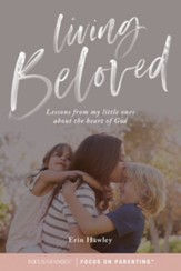 Living Beloved: Lessons from My Little Ones about the Father-Heart of God