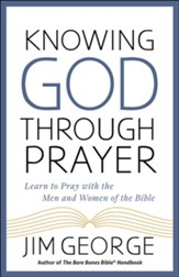 Knowing God Through Prayer, updated: Learning to Pray   with the People of the Bible