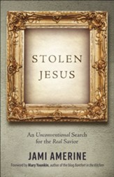 Stolen Jesus: An Unconventional Search for the Real Savior - Slightly Imperfect