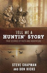 Tell Me a Huntin' Story: True Stories of Faith and Adventure