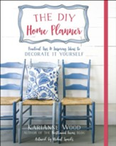 The DIY Home Planner: Practical Tips & Inspiring Ideas to Decorate It Yourself
