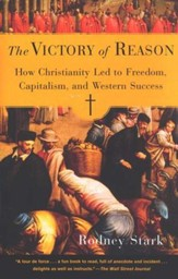 The Victory of Reason: How Christianity Led to Freedom, Capitalism, and Western Success