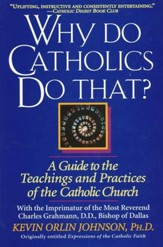 Why Do Catholics Do That?: A Guide to the Teachings and Practices of the Catholic Church
