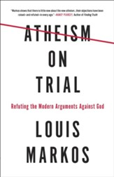 Atheism on Trial: Refuting the Modern Arguments Against God
