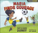 Maria Finds Courage: A Team Dungy Story About Soccer - Slightly Imperfect