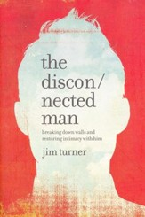 Disconnected Man: Breaking Down Walls and Restoring Intimacy With Him