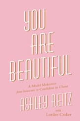 You Are Beautiful: A Model Makeover From Insecure To Confident In Christ