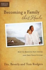 Becoming a Family that Heals: How to Resolve Past  Issues and Free Your Future