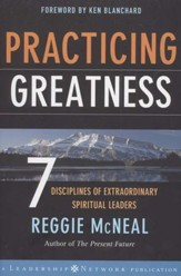 Practicing Greatness: 7 Disciplines of Extraordinary Spiritual Leaders