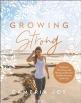 Growing Strong: Workouts, Devotions, and Recipes to Become Healthy from the Inside Out