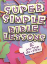 Super Simple Bible Lessons: 60 Ready-to-Use Bible Activities, Ages 6 to 8