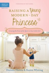 Raising a Young Modern-Day Princess: Growing the Fruit of the Spirit in Your Little Girl