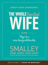 The Wholehearted Wife DVD Group Video Experience: Keys to a More Loving Relationship