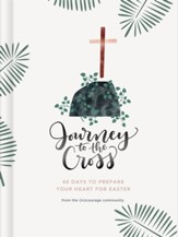 Journey to the Cross: 40 Days to Prepare Your Heart For Easter