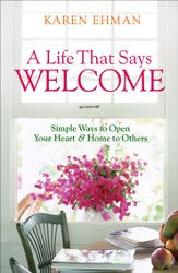 Life That Says Welcome, A: Simple Ways to Open Your Heart & Home to Others - eBook