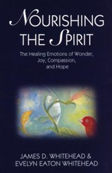 Nourishing the Spirit: The Healing Emotions of Wonder, Joy, Compassion, and Hope
