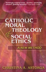 Catholic Moral Theology and Social Ethics: A New Method