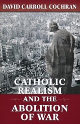 Catholic Realism and the Abolition of War - Slightly Imperfect